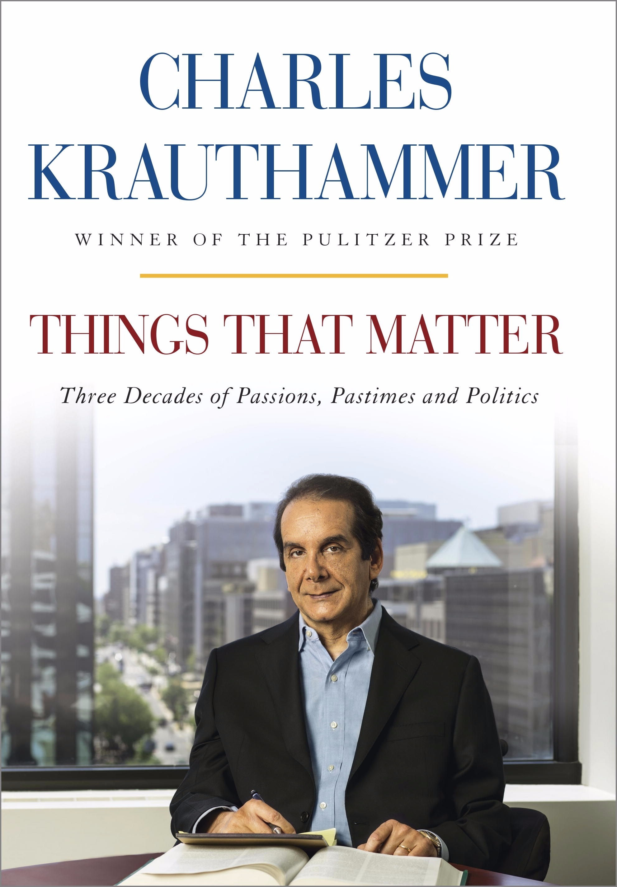 Charles Krauthammer's book Things That Matter: Three Decades of Passion, Pastimes and Politics.
